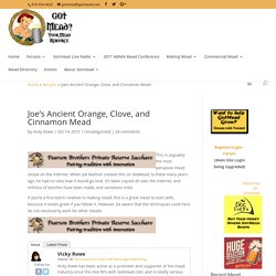 Joe's Ancient Orange, Clove, and Cinnamon Mead - Got Mead? The Largest Mead Resource on the Web