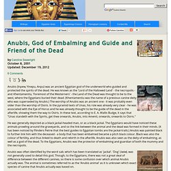 Anubis, God of Embalming and Guide and Friend of the Dead...