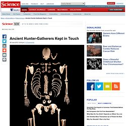 Ancient Hunter-Gatherers Kept in Touch