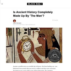 Is Ancient History Completely Made Up By 'The Man'?