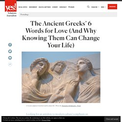 The Ancient Greeks' 6 Words for Love (And Why Knowing Them Can Change Your Life) - YES! Magazine