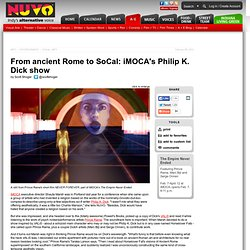 From ancient Rome to SoCal: iMOCA's Philip K. Dick show | Visual Arts