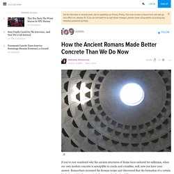 How the Ancient Romans Made Better Concrete Than We Do Now
