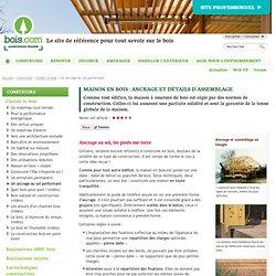 Maison en bois : ancrage et détails d'assemblage