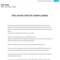 Do's and do not's for leather jackets – Site Title