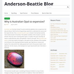 Anderson-Beattie Blog – Why is Australian Opal so expensive?