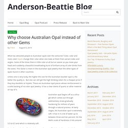 Anderson-Beattie Blog – Why choose Australian Opal instead of other Gems