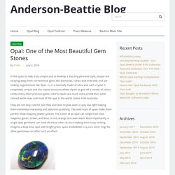 Anderson-Beattie Blog – Opal: One of the Most Beautiful Gem Stones