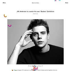 JW Anderson to curate his own 'Bodies' Exhibition