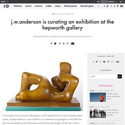 j.w.anderson is curating an exhibition at the hepworth gallery
