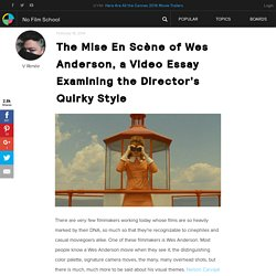 The Mise En Scène of Wes Anderson, a Video Essay Examining the Director's Quirky Style