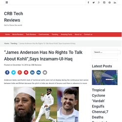"""James Anderson Has No Rights To Talk About Kohli"",Says Inzamam-Ul-Haq - CRB Tech Reviews"