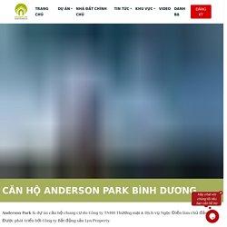 Căn Hộ Anderson Park Bình Dương chỉ 1.2 tỷ/căn - LynProperty