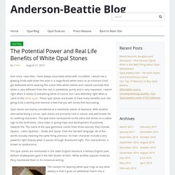 Anderson-Beattie Blog – The Potential Power and Real Life Benefits of White Opal Stones