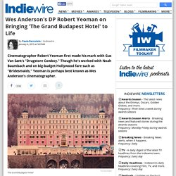 Wes Anderson's DP Robert Yeoman on Bringing 'The Grand Bu