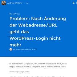 Problem: Nach Änderung der Webadresse/URL geht das WordPress-Login nicht mehr | Andreas Winterer