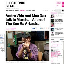 André Vida and Max Dax talk to Marshall Allen of The Sun Ra Arkestra