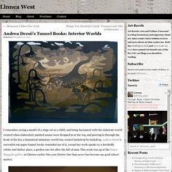 Andrea Dezsö's Tunnel Books: Interior Worlds