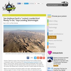 "San Andreas Fault Is ""Locked, Loaded And Ready To Go,"" Says Leading Seismologist"