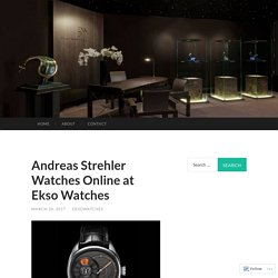 Andreas Strehler Watches Online at Ekso Watches