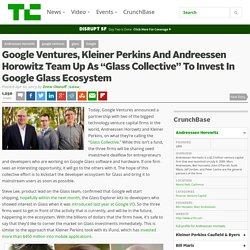 "Google Ventures, Kleiner Perkins And Andreessen Horowitz Team Up As ""Glass Collective"" To Invest In Google Glass Ecosystem"