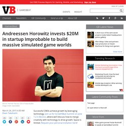 Andreessen Horowitz invests $20M in startup Improbable to build massive simulated game worlds