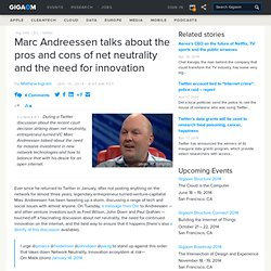 Marc Andreessen talks about the pros and cons of net neutrality and the need for innovation