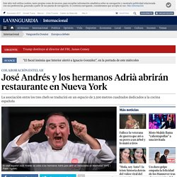 José Andrés junto a los hermanos Adrià abrirá un restaurante en Nueva York