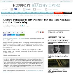 Andrew Pulsipher Is HIV Positive, But His Wife And Kids Are Not. Here's Why.