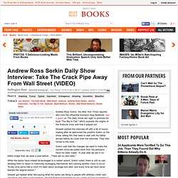 Andrew Ross Sorkin Daily Show Interview: Take The Crack Pipe Away From Wall Street