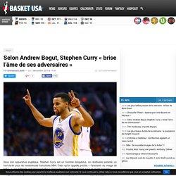 Selon Andrew Bogut, Stephen Curry «brise l'âme de ses adversaires»