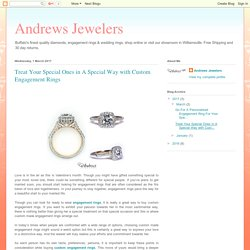 Andrews Jewelers : Treat Your Special Ones in A Special Way with Custom Engagement Rings