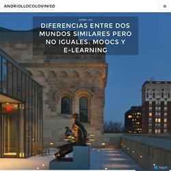 Diferencias entre dos mundos similares pero no iguales: MOOCs y e-learning – andriollocolovini5d