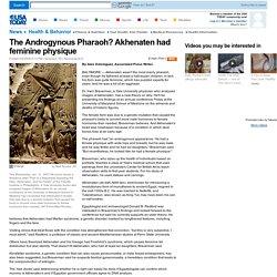 The Androgynous Pharaoh? Akhenaten had feminine physique