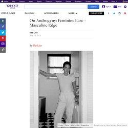 On Androgyny:Feminine Ease + Masculine Edge