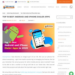 Top 10 Best Android and iPhone Dialer Apps - 21Twelve [Updated in 2020]