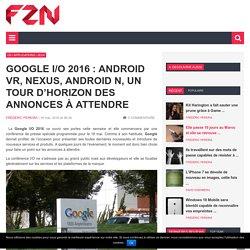 Google I/O 2016 : Android VR, Nexus, Android N, un tour d'horizon des annonces à attendre