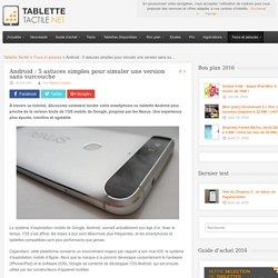 Android : 5 astuces simples pour simuler une version sans surcouche