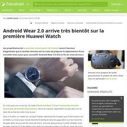Android Wear 2.0 arrive très bientôt sur la première Huawei Watch