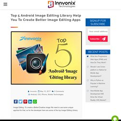 Top 5 Android Image Editing library help you to create better Image Editing Apps - Leading Blockchain, ICO & Web Development Company in USA & Europe