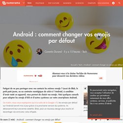Android : comment changer vos emojis par défaut - Tech