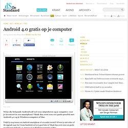 Android 4.0 gratis op je computer – Mobilia – De Standaard