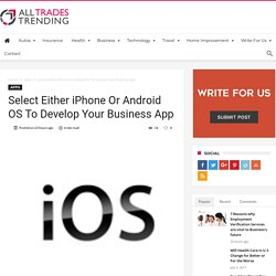 Select Either iPhone Or Android OS To Develop Your Business App