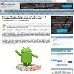 Android 7.0 Nougat : Google publie la Developer Preview 5, et prépare le terrain pour l'arrivée de la version finale de son OS mobile