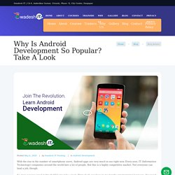 Why Is Android Development So Popular? Take A Look