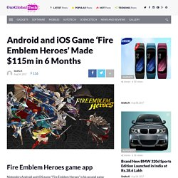 Android and iOS Game 'Fire Emblem Heroes' Made $115m in 6 Months