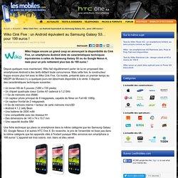 Wiko Cink Five : un Android équivalent au Samsung Galaxy S3… pour 199 euros !