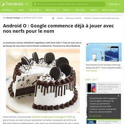 Android O : Google commence déjà à jouer avec nos nerfs pour le nom
