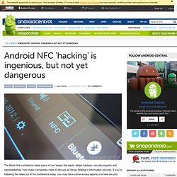 Android NFC 'hacking' is ingenious, but not yet dangerous
