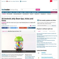 50 Android Jelly Bean tips, tricks and hints